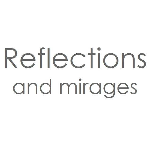 Reflections…and mirages